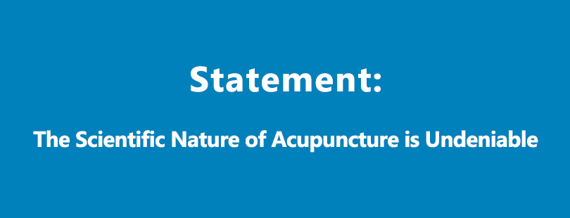 Statement: The Scientific Nature of Acupuncture is Undeniable